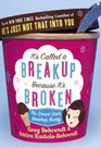 It's Called a Breakup Because It's Broken  The Smart Girl's Break-Up Buddy