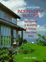 Independent Builder Designing  Building a House Your Own Way