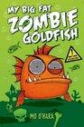 My Big Fat Zombie Goldfish (My Big Fat Zombie Goldfish, Bk 1)