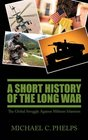 A Short History of the Long War The Global Struggle Against Militant Islamism