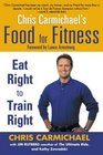 Chris Carmichael's Food For Fitness: Eat Right To Train Right