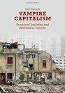 Vampire Capitalism Fractured Societies and Alternative Futures