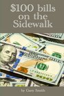 100 Bills on the Sidewalk Intelligent Investing for Sensible People