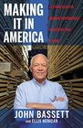Making It in America A 12-Point Plan for Growing Your Business and Keeping Jobs at Home