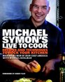 Michael Symon's Live to Cook Recipes and Techniques to Rock Your Kitchen