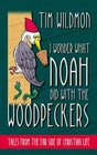 I Wonder What Noah Did With the Woodpeckers: Tales from the Far Side of Christian Life