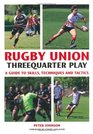 Rugby Union Threequarter Play A Guide to Skills Techniques and Tactics