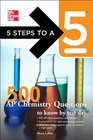 5 Steps to a 5 500 Ap Chemistry Questions to Know by Test Day (5 Steps to a 5 on the Advanced Placement Examinations)