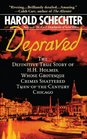 Depraved The Definitive True Story of HH Holmes Whose Grotesque Crimes Shattered Turn-of-the-Century Chicago