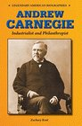 Andrew Carnegie Industrialist and Philanthropist
