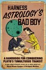 Harness Astrology's Bad Boy A Handbook for Conquering Pluto's Tumultuous Transit
