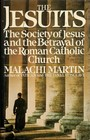The Jesuits The Society of Jesus and the Betrayal of the Roman Catholic Church