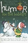 Humor for the Holidays Stories Quips and Quotes for Thanksgiving Christmas and New Years