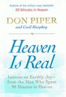 Heaven Is Real Lessons on Earthly Joy--From The Man Who Spent 90 Minutes In Heaven