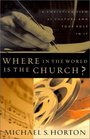 Where in the World Is the Church?: A Christian View of Culture and Your Role in It