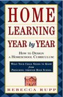 Home Learning Year by Year : How to Design a Homeschool Curriculum from Preschool Through High School
