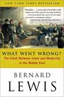 What Went Wrong? : The Clash Between Islam and Modernity in the Middle East