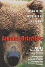 Among Grizzlies : Living with Wild Bears in Alaska
