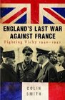 England's Last War Against France Fighting Vichy 19401942