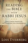 Reading the Bible with Rabbi Jesus How a Jewish Perspective Can Transform Your Understanding