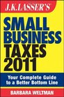 JK Lasser's Small Business Taxes 2011 Your Complete Guide to a Better Bottom Line