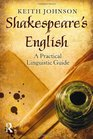 Shakespeare's English A Practical Linguistic Guide