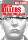 Serial Killers  Mass Murderers 100 Tales of Infamy Barbarism and Horrible Crime
