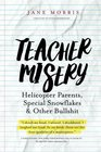 Teacher Misery Helicopter Parents Special Snowflakes and Other Bullshit