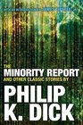 The Minority Report and Other Classic Stories By Philip K Dick