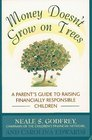 Money Doesn't Grow On Trees  A Parent's  Guide to Raising Financially Responsible Children