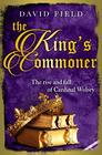 The King's Commoner The rise and fall of Cardinal Wolsey