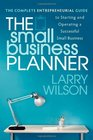 The Small Business Planner The Complete Entrepreneurial Guide to Starting and Operating a Successful Small Business