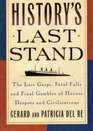 History's Last Stand:  The Last Gasps, Fatal Falls And Final Gambles Of Heroes, Despots And Civilizations