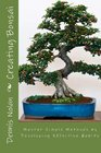 Creating Bonsai Master Simple Methods by Developing Effective Habits