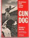 Gun Dog  Revolutionary Rapid Training Method