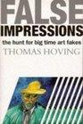 FALSE IMPRESSIONS The Hunt for Big-Time Art Fakes