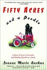 Fifty Acres and a Poodle A Story of Love Livestock and Finding Myself on a Farm