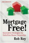 Mortgage Free!, Second Edition: Innovative Strategies for Debt Free Home Ownership