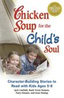 Chicken Soup for the Child's Soul Character-Building Stories to Read with Kids Ages 5-8