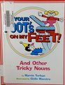 Your Foot's on My Feet And Other Tricky Nouns
