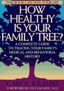 How Healthy Is Your Family Tree A Complete Guide to Tracing Your Family's Medical and Behavioral History