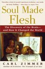 Soul Made Flesh : The Discovery of the Brain--and How it Changed the World