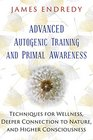 Advanced Autogenic Training and Primal Awareness Techniques for Wellness Deeper Connection to Nature and Higher Consciousness