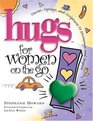 Hugs for Women on the Go Stories Sayings and Scriptures to Encourage and Inspire