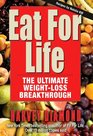 Eat for Life The Ultimate Weight-Loss Breakthrough
