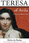 Teresa of Avila: An Extraordinary Life