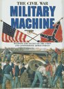 The Civil War Military Machine Weapons and Tactics of the Union and Confederate Armed Forces