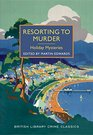 Resorting to Murder Holiday Mysteries A British Library Crime Classic
