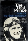 The Lost Prince  Young Joe the Forgotten Kennedy