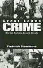 Great Lakes Crime:  Murder, Mayhem, Booze and Broads